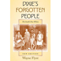 Dixie's Forgotten People, New Edition: The South's Poor Whites by Wayne Flynt, 9780253217363