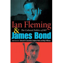 Ian Fleming and James Bond: The Cultural Politics of 007 by Edward P. Comentale, 9780253217431