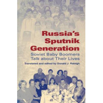 Russia's Sputnik Generation: Soviet Baby Boomers Talk about Their Lives by Donald J. Raleigh, 9780253218421
