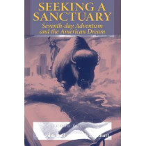 Seeking a Sanctuary, Second Edition: Seventh-day Adventism and the American Dream by Malcolm Bull, 9780253218681