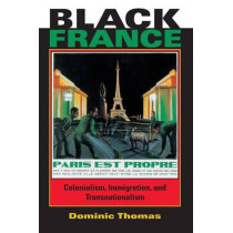 Black France: Colonialism, Immigration, and Transnationalism by Dominic Thomas, 9780253218810