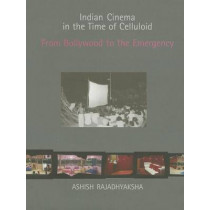 Indian Cinema in the Time of Celluloid: From Bollywood to the Emergency by Ashish Rajadhyaksha, 9780253220486