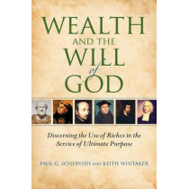 Wealth and the Will of God: Discerning the Use of Riches in the Service of Ultimate Purpose by Paul G. Schervish, 9780253221483