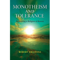 Monotheism and Tolerance: Recovering a Religion of Reason by Robert Erlewine, 9780253221568