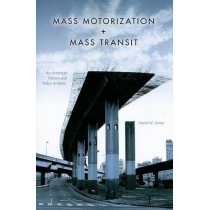 Mass Motorization and Mass Transit: An American History and Policy Analysis by David W. Jones, 9780253221711