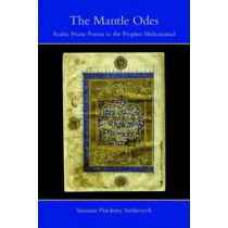 The Mantle Odes: Arabic Praise Poems to the Prophet Muhammad by Suzanne Pinckney Stetkevych, 9780253222060