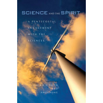 Science and the Spirit: A Pentecostal Engagement with the Sciences by James K. A. Smith, 9780253222275