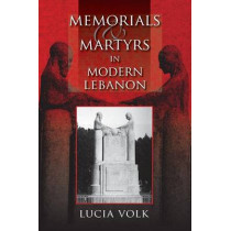Memorials and Martyrs in Modern Lebanon by Lucia Volk, 9780253222305