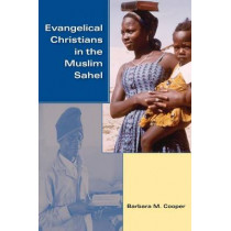 Evangelical Christians in the Muslim Sahel by Barbara M. Cooper, 9780253222336