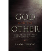 God and the Other: Ethics and Politics after the Theological Turn by J. Aaron Simmons, 9780253222848