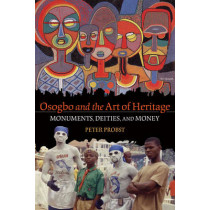 Osogbo and the Art of Heritage: Monuments, Deities, and Money by Peter Probst, 9780253222954
