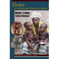 Twins in African and Diaspora Cultures: Double Trouble, Twice Blessed by Philip M. Peek, 9780253223074