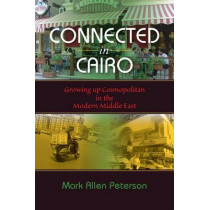 Connected in Cairo: Growing up Cosmopolitan in the Modern Middle East by Mark Allen Peterson, 9780253223111