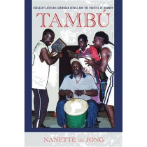 Tambu: Curacao's African-Caribbean Ritual and the Politics of Memory by Nanette de Jong, 9780253223371