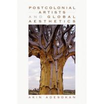Postcolonial Artists and Global Aesthetics by Akinwumi Adesokan, 9780253223456
