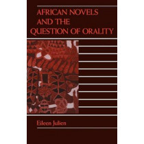 African Novels and the Question of Orality by Eileen M. Julien, 9780253331014