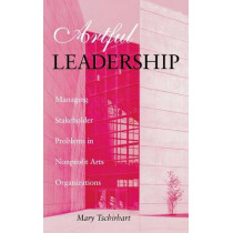 Artful Leadership: Managing Stakeholder Problems in Nonprofit Arts Organizations by Mary Tschirhart, 9780253332349