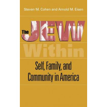 The Jew Within: Self, Family, and Community in America by Steven M. Cohen, 9780253337825
