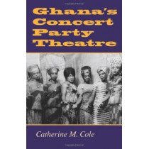 Ghana's Concert Party Theatre by Catherine M. Cole, 9780253338457