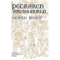 Petrarch and His World by Morris Bishop, 9780253341228