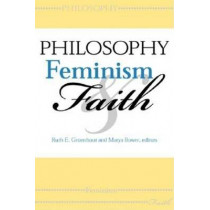 Philosophy, Feminism and Faith by Ruth E. Groenhout, 9780253341778