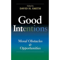 Good Intentions: Moral Obstacles and Opportunities by David H. Smith, 9780253345318
