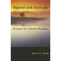 Appeal and Attitude: Prospects for Ultimate Meaning by Steven G. Smith, 9780253346452