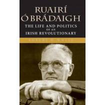 Ruairi O Bradaigh: The Life and Politics of an Irish Revolutionary by Robert W. White, 9780253347084