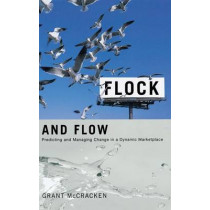 Flock and Flow: Predicting and Managing Change in a Dynamic Marketplace by Grant David McCracken, 9780253347596