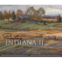 Painting Indiana II: The Changing Face of Agriculture by Indiana Plein Air Painters Association, Inc., 9780253348197