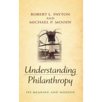 Understanding Philanthropy: Its Meaning and Mission by Robert L. Payton, 9780253350497