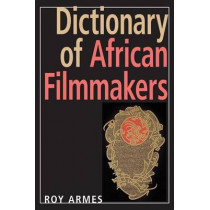 Dictionary of African Filmmakers by Roy Armes, 9780253351166