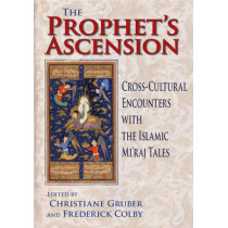 The Prophet's Ascension: Cross-Cultural Encounters with the Islamic Mi'raj Tales by Christiane Gruber, 9780253353610