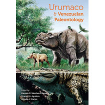 Urumaco and Venezuelan Paleontology: The Fossil Record of the Northern Neotropics by Marcelo R. Sanchez-Villagra, 9780253354761