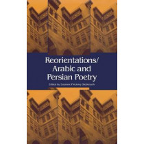 Reorientations / Arabic and Persian Poetry by Suzanne Pinckney Stetkevych, 9780253354938