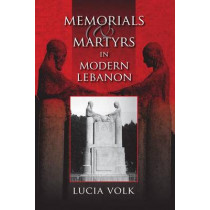 Memorials and Martyrs in Modern Lebanon by Lucia Volk, 9780253355232