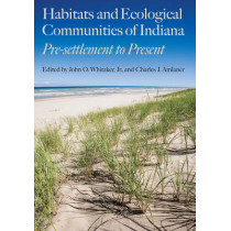 Habitats and Ecological Communities of Indiana: Presettlement to Present by John O. Whitaker, 9780253356024