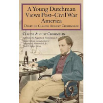 A Young Dutchman Views Post-Civil War America: Diary of Claude August Crommelin by Claude August Crommelin, 9780253356093