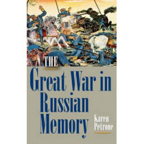 The Great War in Russian Memory by Karen Petrone, 9780253356178