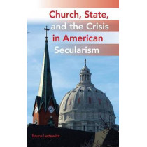 Church, State, and the Crisis in American Secularism by Bruce Ledewitz, 9780253356345