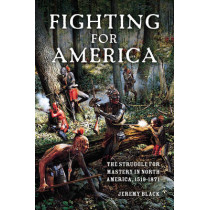 Fighting for America: The Struggle for Mastery in North America, 1519-1871 by Jeremy Black, 9780253356604