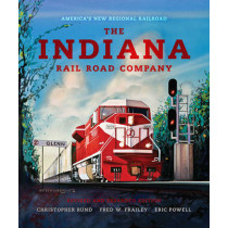 The Indiana Rail Road Company, Revised and Expanded Edition: America's New Regional Railroad by Christopher Rund, 9780253356956