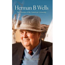 Herman B Wells: The Promise of the American University by James H. Capshew, 9780253357205