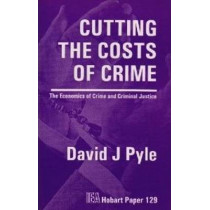 Cutting the Costs of Crime: The Economics of Crime and Criminal Justice by David J. Pyle, 9780255363730