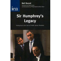 Sir Humphrey's Legacy: Facing Up to the Cost of Public Sector Pensions by Neil Record, 9780255365789