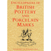 Encyclopedia Of British Pottery And Porcelain Marks by Geoffrey A. Godden, 9780257657820