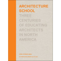 Architecture School: Three Centuries of Educating Architects in North America by Joan Ockman, 9780262017084