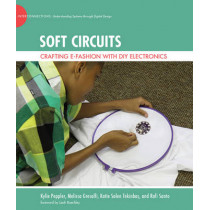 Soft Circuits: Crafting e-Fashion with DIY Electronics by Kylie Peppler, 9780262027847