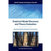 Empirical Model Discovery and Theory Evaluation: Automatic Selection Methods in Econometrics by David F. Hendry, 9780262028356