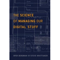 The Science of Managing Our Digital Stuff by Ofer Bergman, 9780262035170